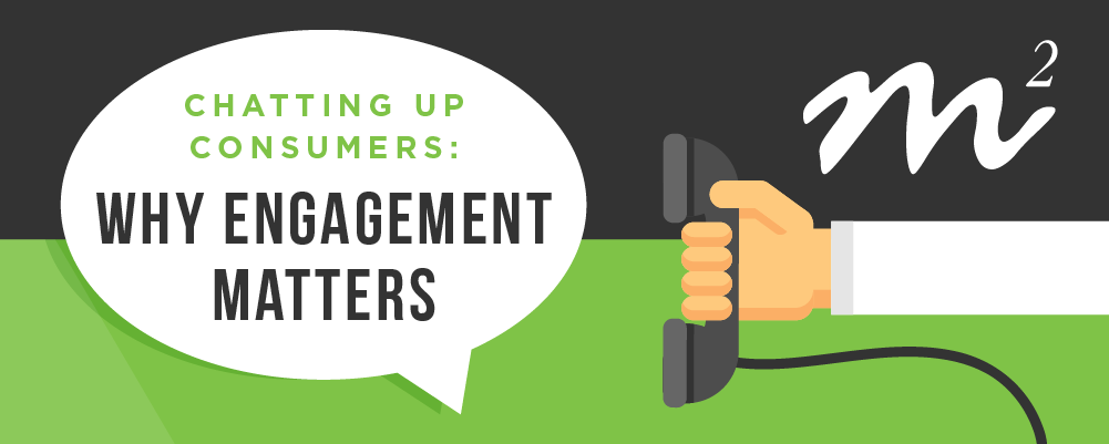 Chatting Up Consumers: Why Engagement Matters