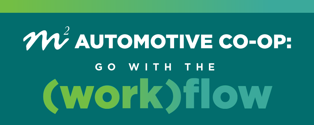 M2 Automotive Co-Op: Go With the (Work)Flow
